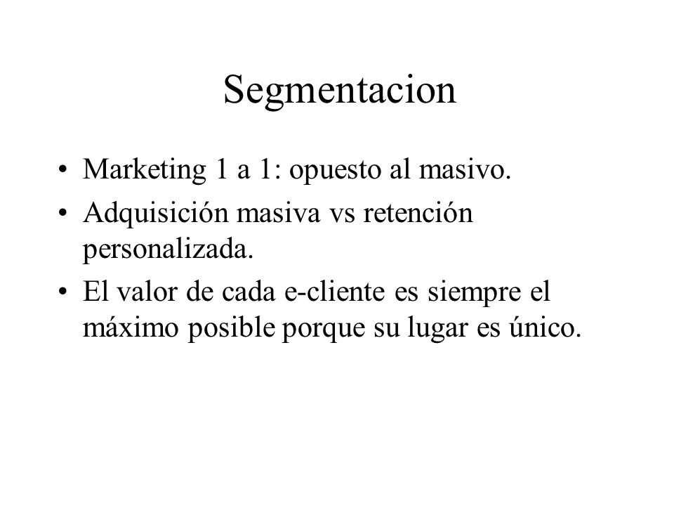 Segmentacion Marketing 1 a 1: opuesto al masivo.