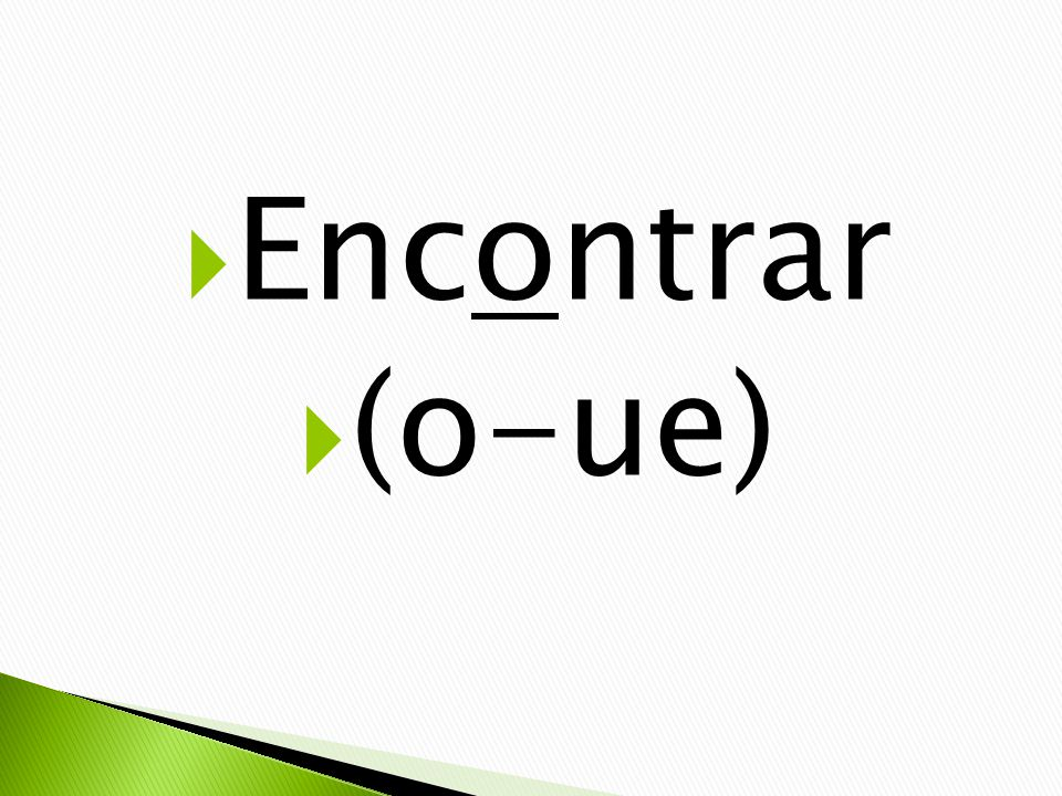 Encontrar (o-ue)