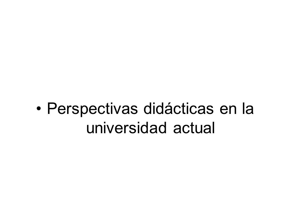 Perspectivas didácticas en la universidad actual