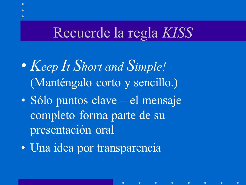 Keep It Short and Simple! (Manténgalo corto y sencillo.)