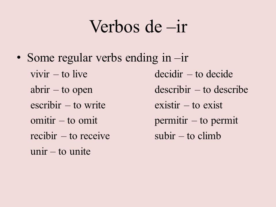 Verbos de –ir Some regular verbs ending in –ir