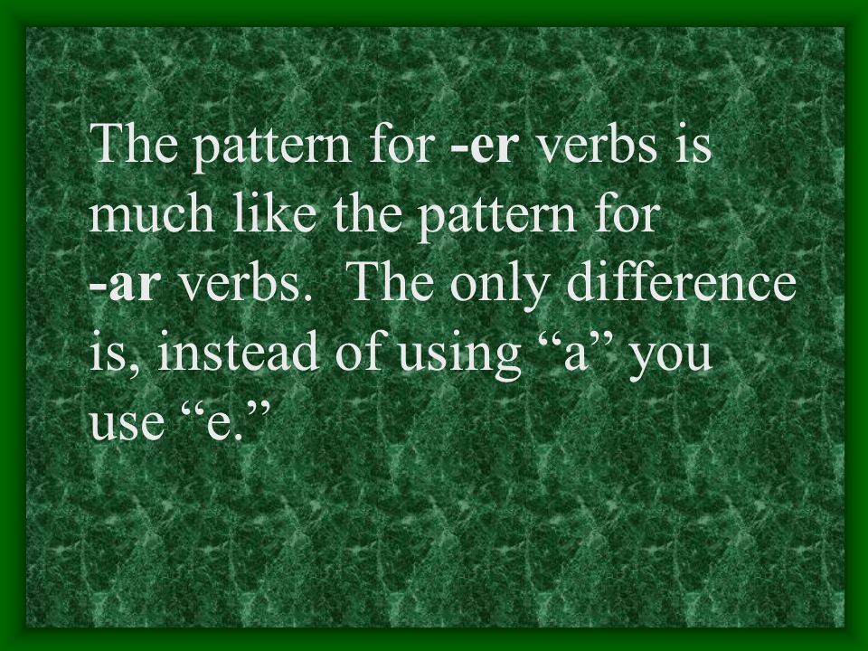 The pattern for -er verbs is