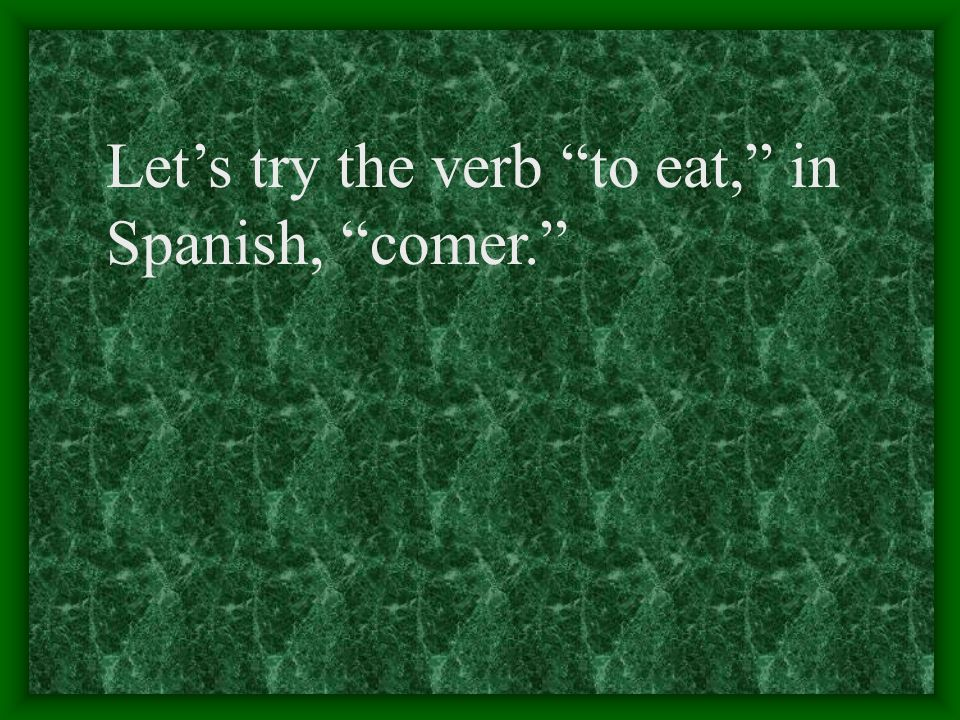 Let's try the verb to eat, in