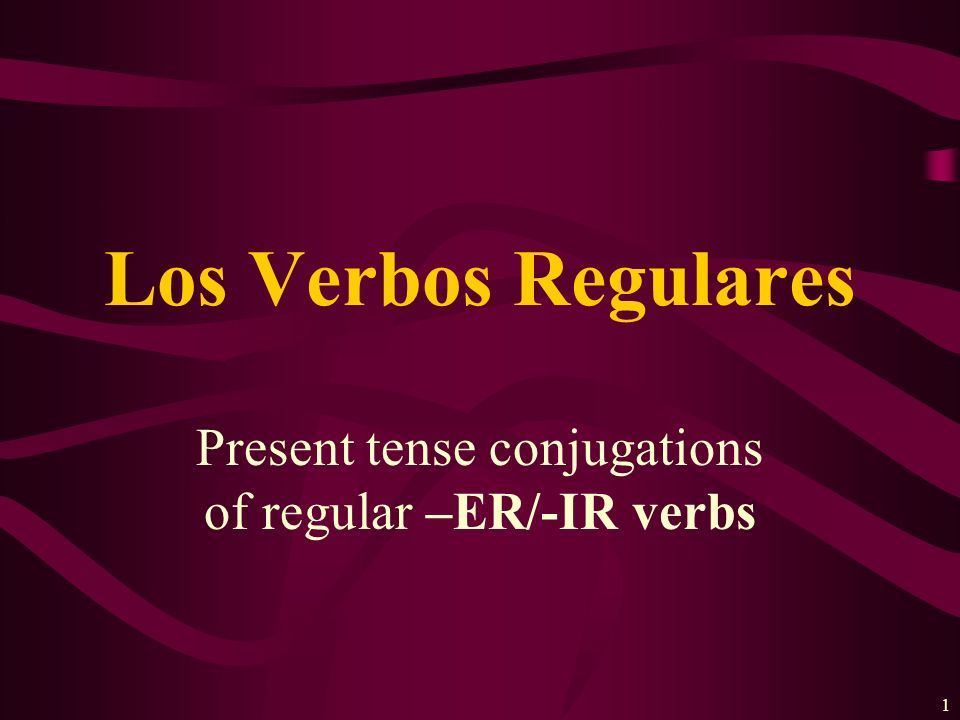 Present tense conjugations of regular –ER/-IR verbs
