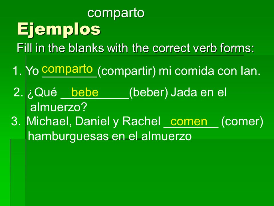 Ejemplos comparto Fill in the blanks with the correct verb forms: