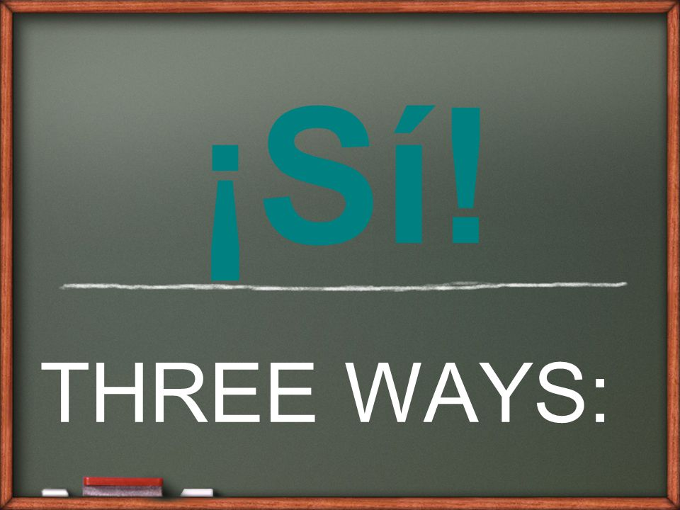 ¡Sí! THREE WAYS: