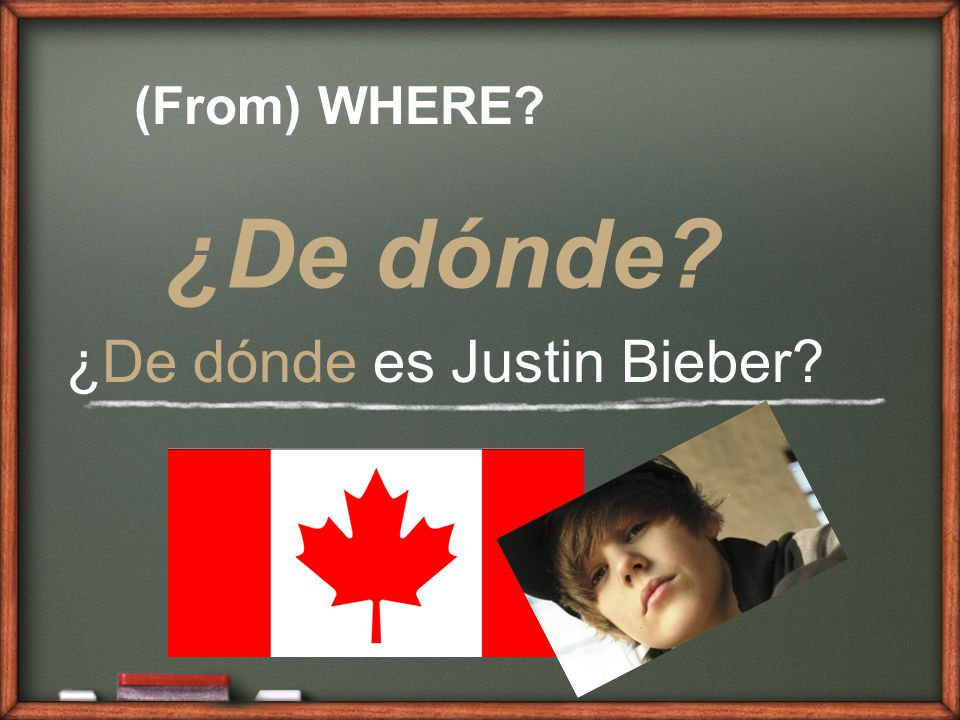 (From) WHERE ¿De dónde ¿De dónde es Justin Bieber