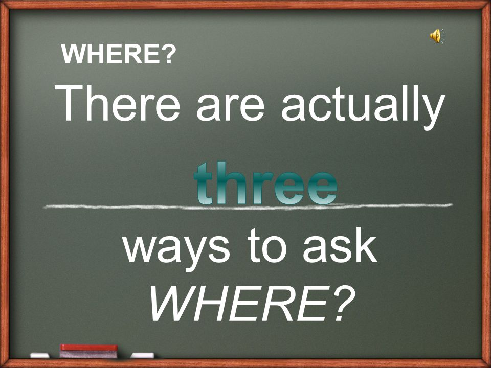 There are actually ways to ask WHERE