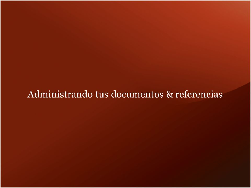 Administrando tus documentos & referencias