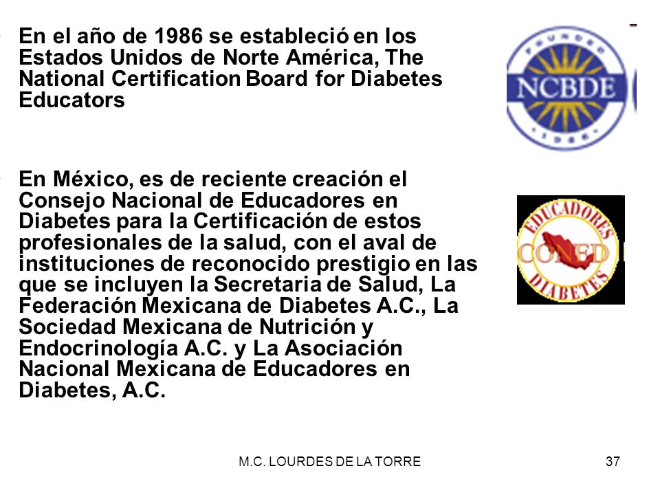 En el año de 1986 se estableció en los Estados Unidos de Norte América, The National Certification Board for Diabetes Educators