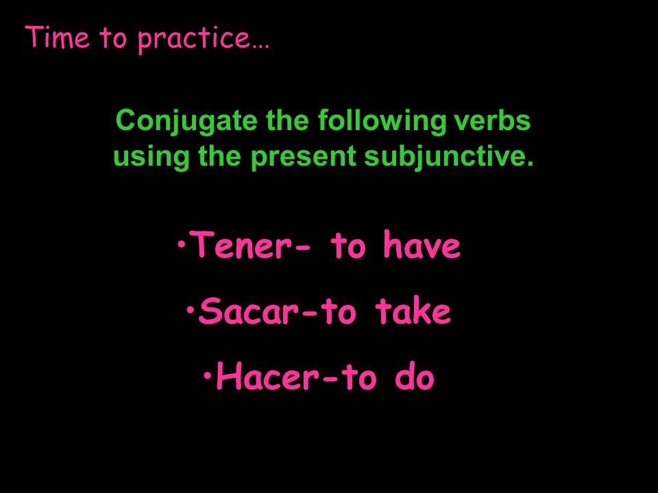 Conjugate the following verbs using the present subjunctive.
