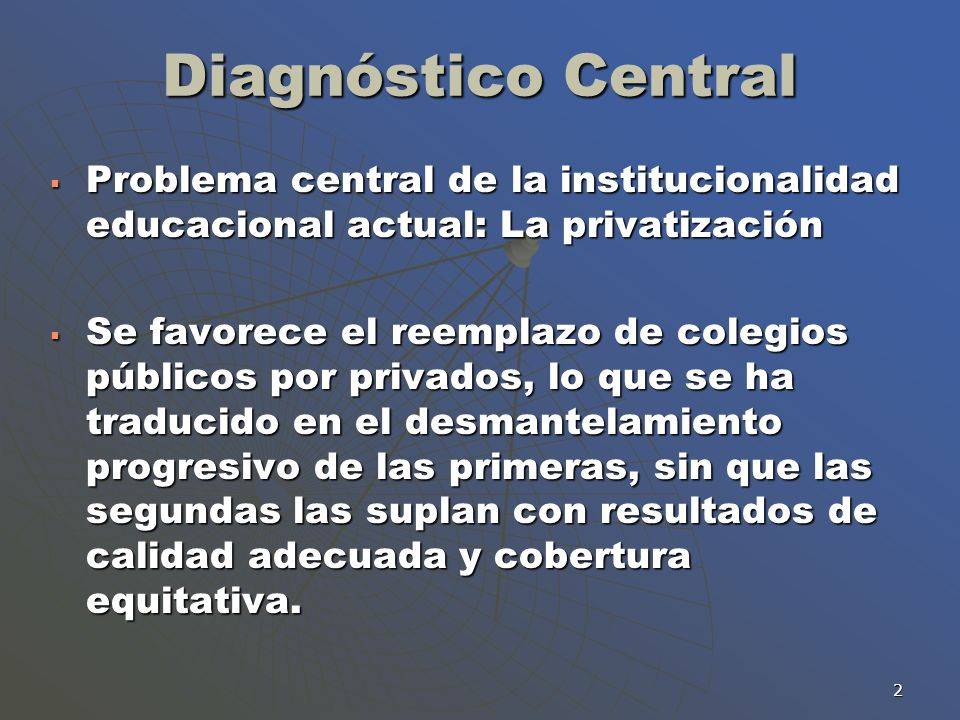 Diagnóstico Central Problema central de la institucionalidad educacional actual: La privatización.
