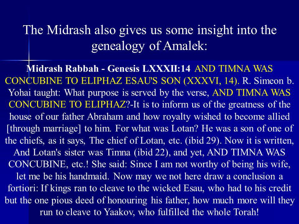 The Midrash also gives us some insight into the genealogy of Amalek: