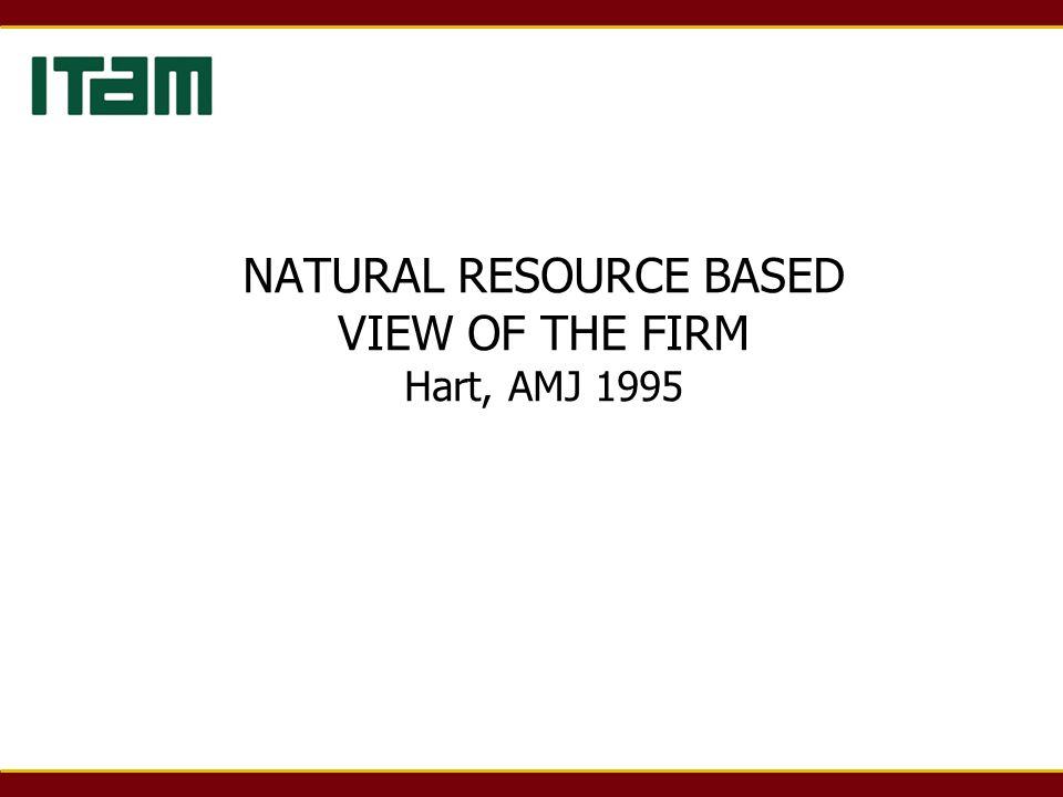 NATURAL RESOURCE BASED VIEW OF THE FIRM Hart, AMJ 1995