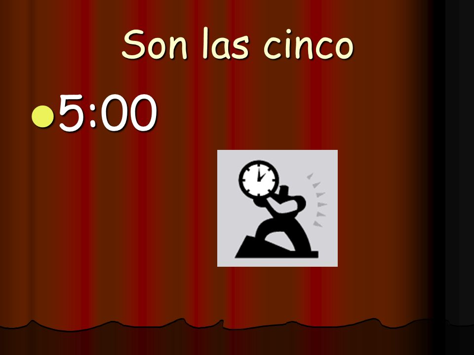 Son las cinco 5:00