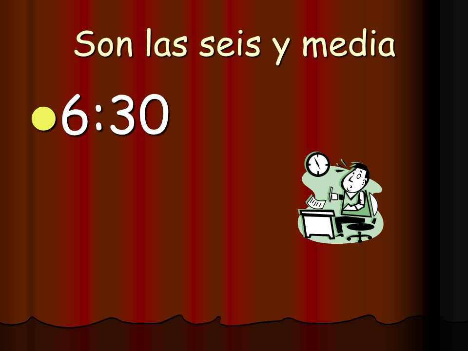 Son las seis y media 6:30
