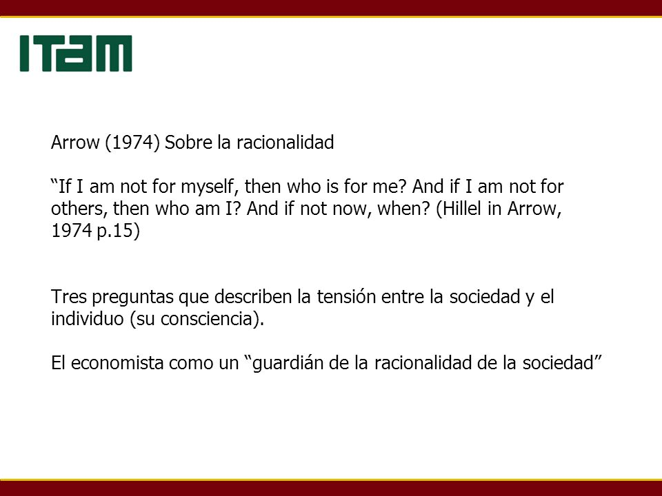 Arrow (1974) Sobre la racionalidad If I am not for myself, then who is for me.