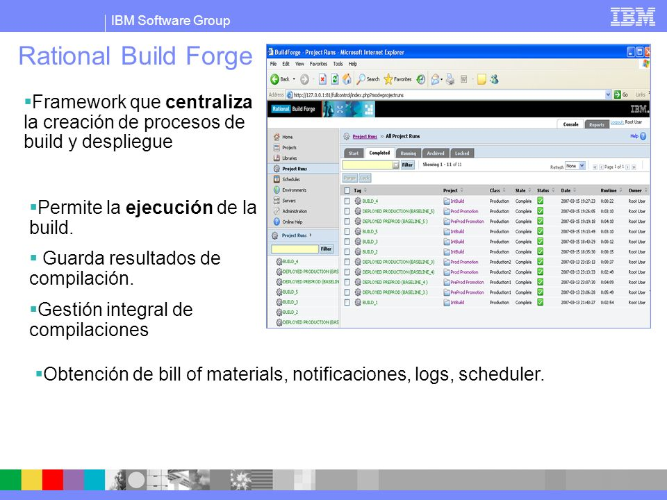 Rational Build Forge Framework que centraliza la creación de procesos de build y despliegue. Permite la ejecución de la build.