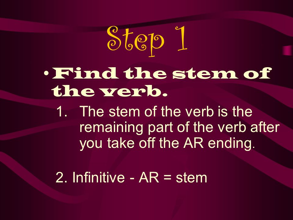Step 1 Find the stem of the verb.