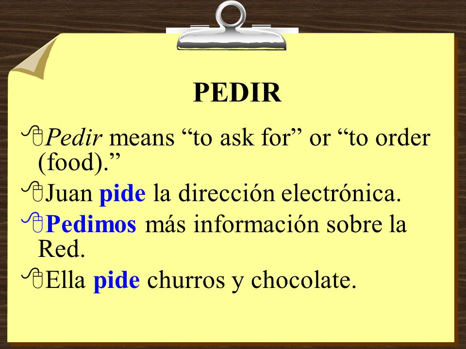 PEDIR Pedir means to ask for or to order (food).