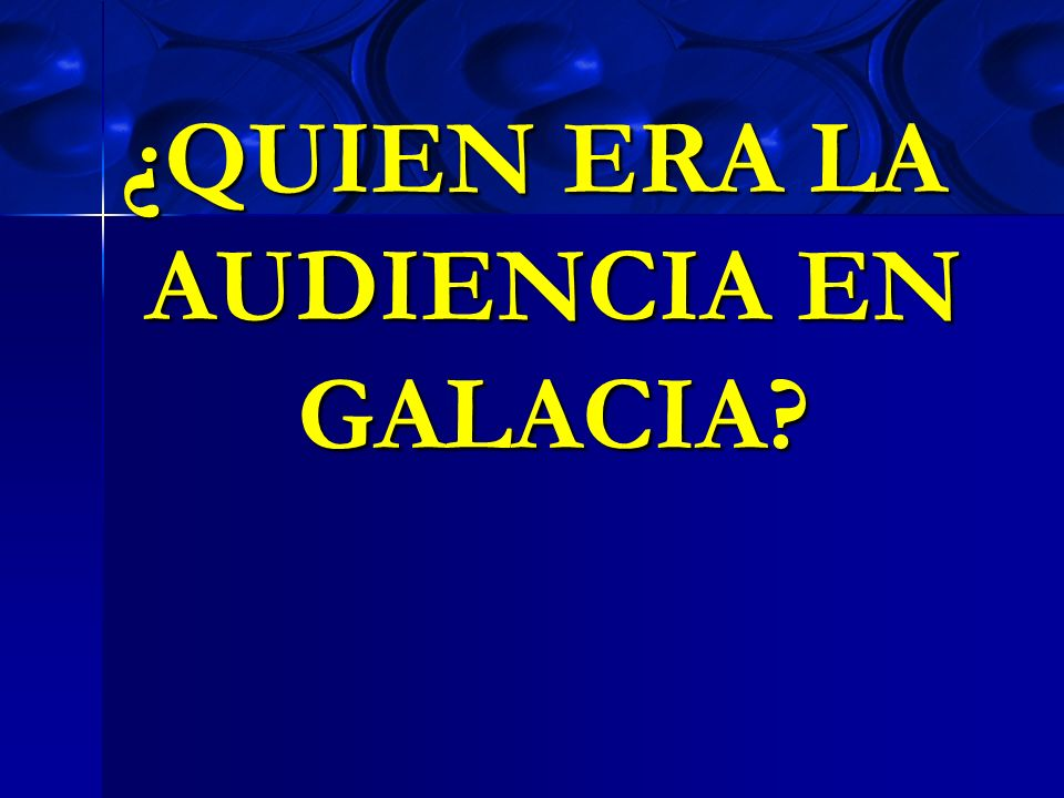 ¿QUIEN ERA LA AUDIENCIA EN GALACIA
