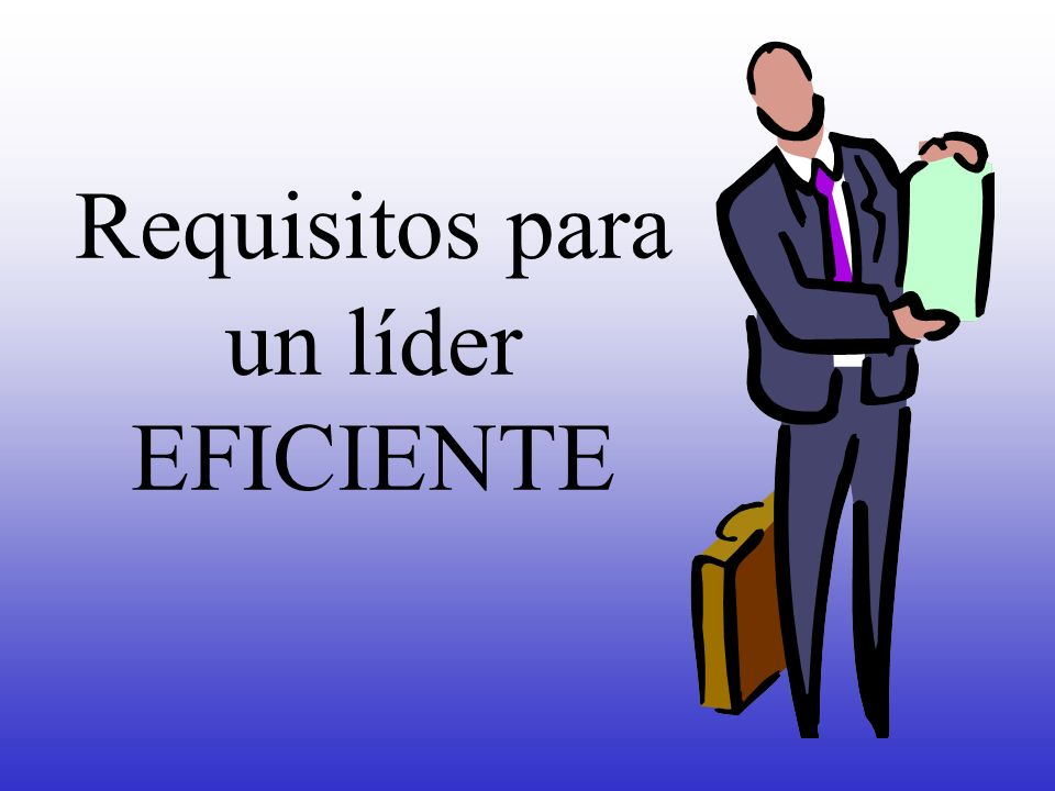 Requisitos para un líder EFICIENTE