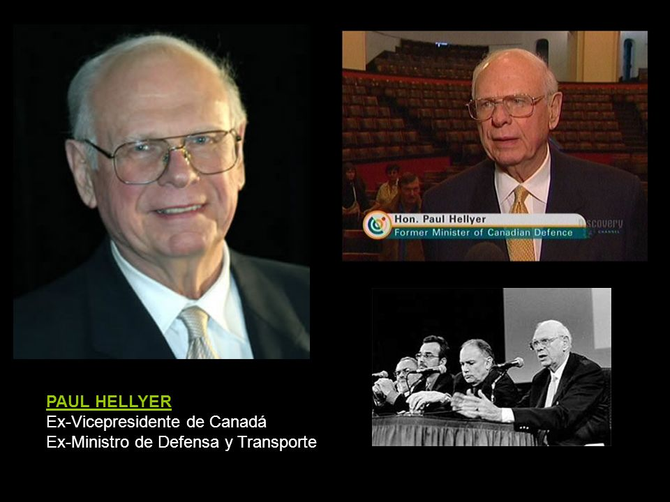 PAUL HELLYER Ex-Vicepresidente de Canadá Ex-Ministro de Defensa y Transporte