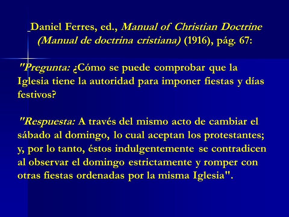 Daniel Ferres, ed., Manual of Christian Doctrine (Manual de doctrina cristiana) (1916), pág. 67:
