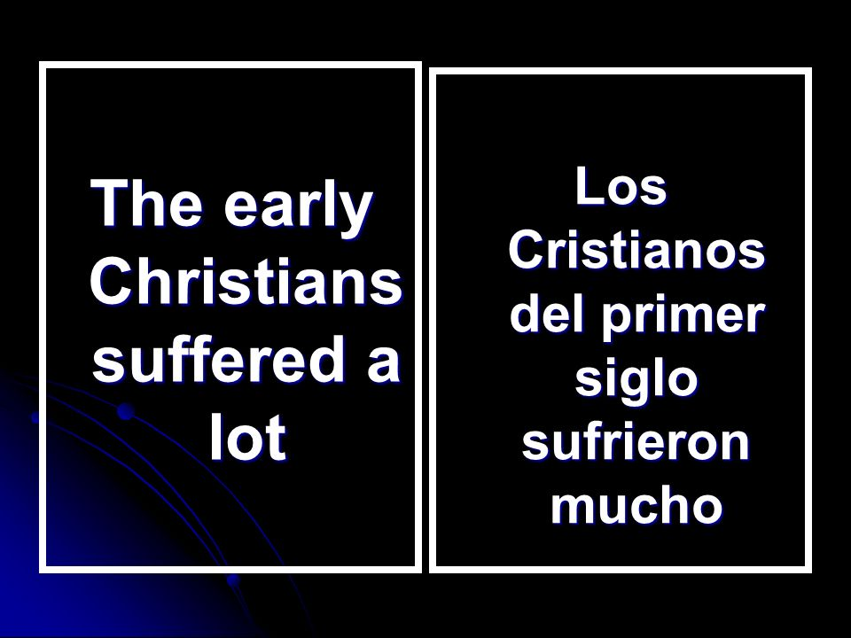 The early Christians suffered a lot