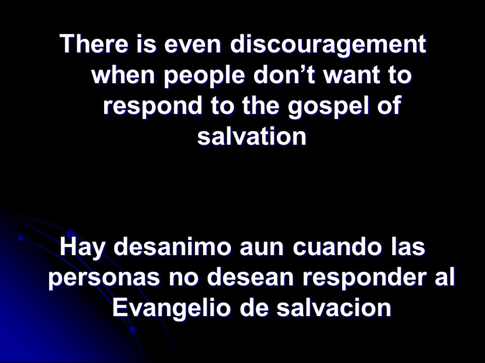 There is even discouragement when people don't want to respond to the gospel of salvation