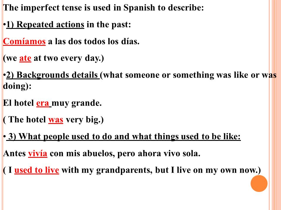 The imperfect tense is used in Spanish to describe: