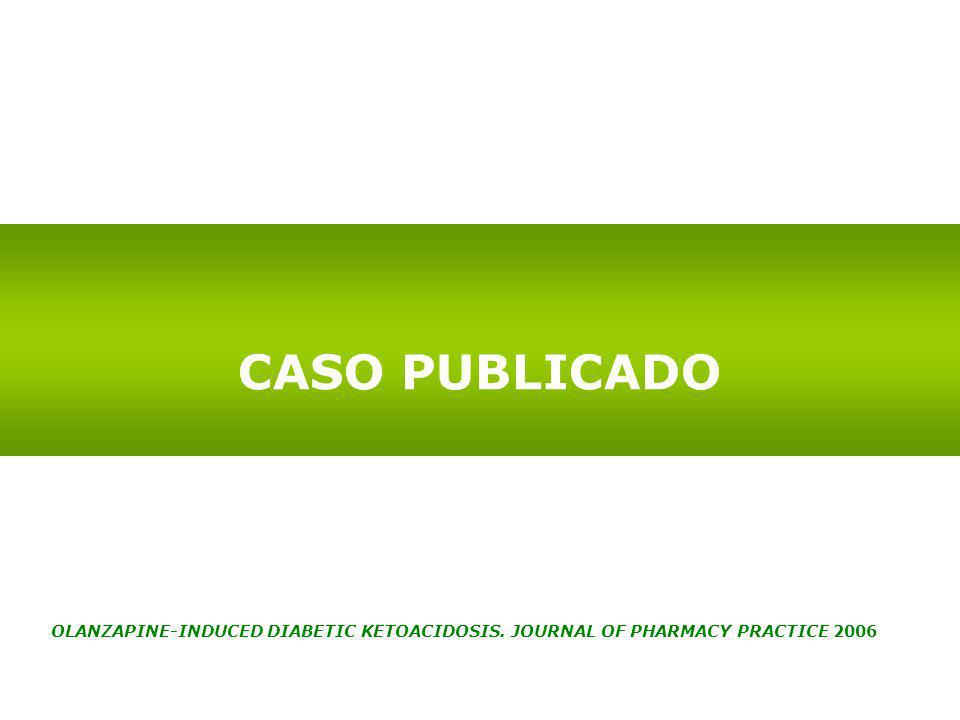 CASO PUBLICADO OLANZAPINE-INDUCED DIABETIC KETOACIDOSIS. JOURNAL OF PHARMACY PRACTICE 2006