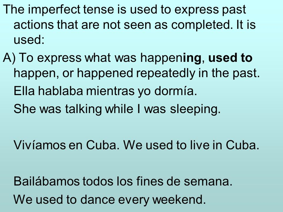 The imperfect tense is used to express past actions that are not seen as completed. It is used: