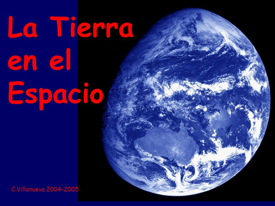 La Tierra en el Espacio The Earth in space C.Villanueva