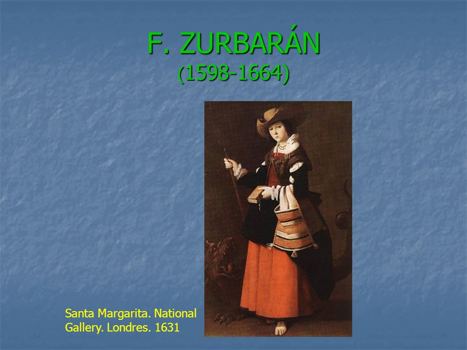 F. ZURBARÁN ( ) Santa Margarita. National Gallery. Londres. 1631