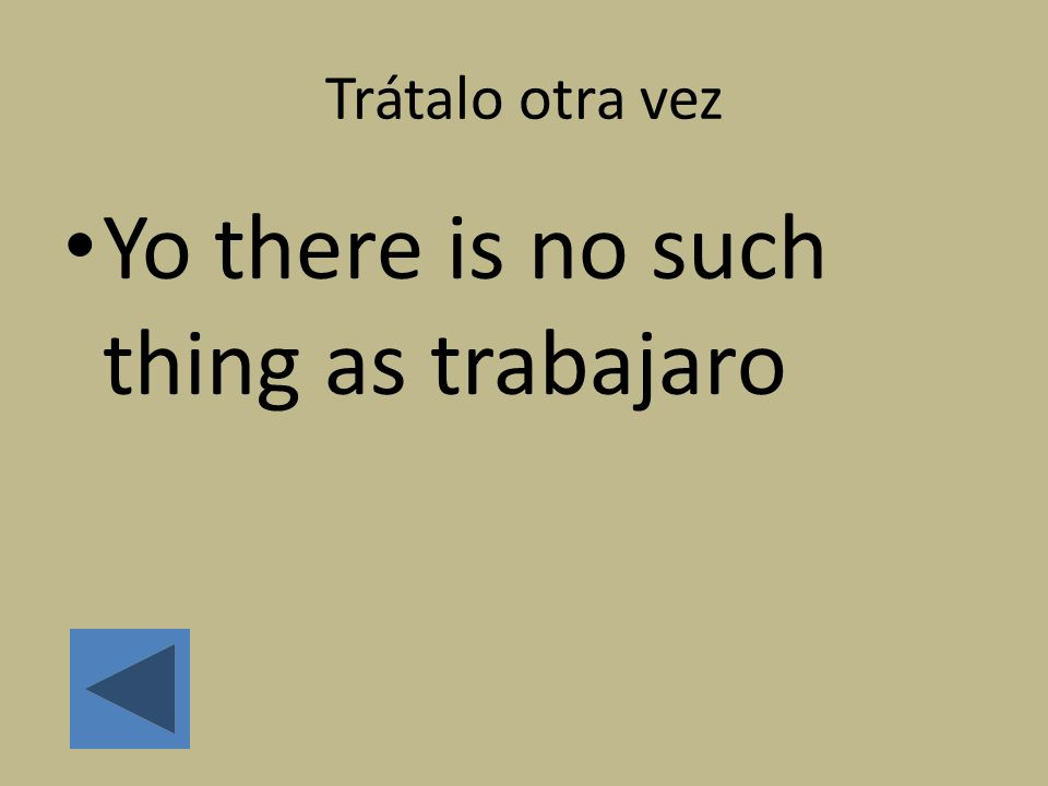 Yo there is no such thing as trabajaro