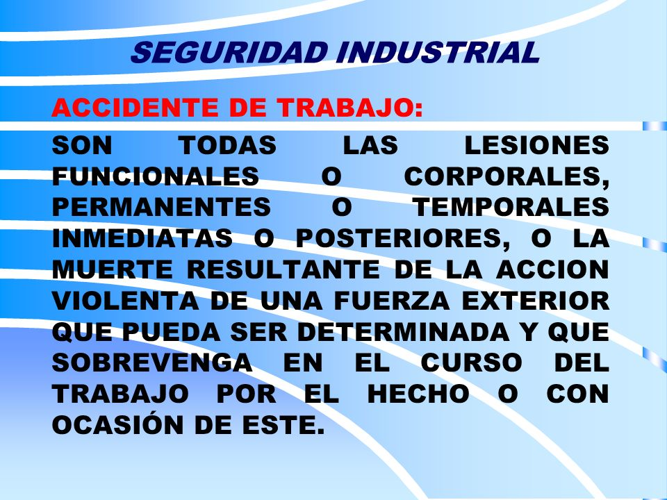 SEGURIDAD INDUSTRIAL ACCIDENTE DE TRABAJO: