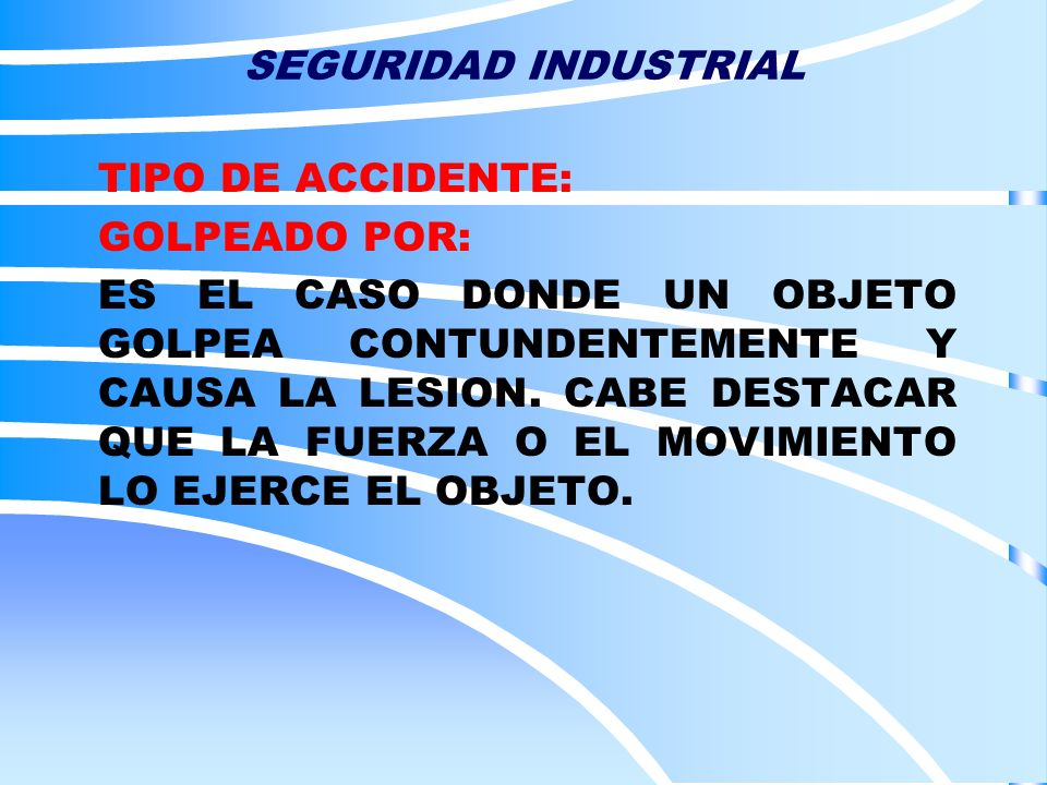 SEGURIDAD INDUSTRIAL TIPO DE ACCIDENTE: GOLPEADO POR:
