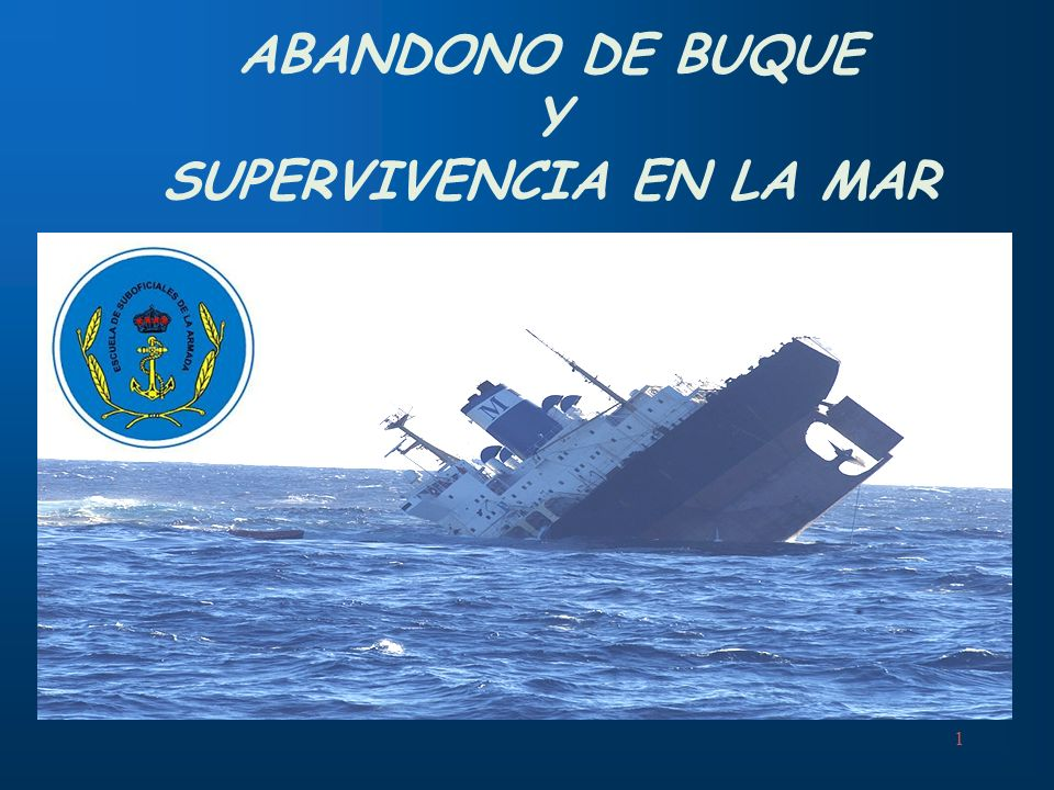 ABANDONO DE BUQUE Y SUPERVIVENCIA EN LA MAR