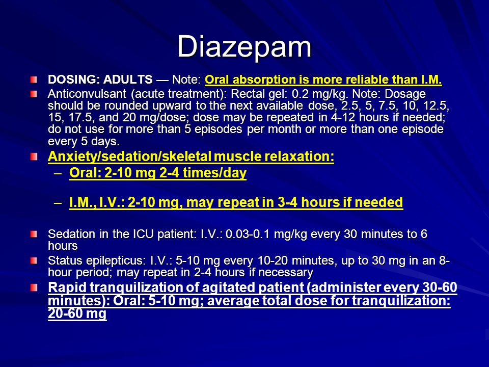 Diazepam Anxiety/sedation/skeletal muscle relaxation: