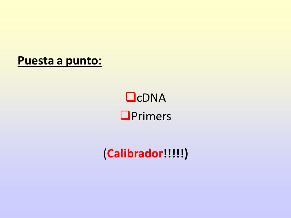 Puesta a punto: cDNA Primers (Calibrador!!!!!)