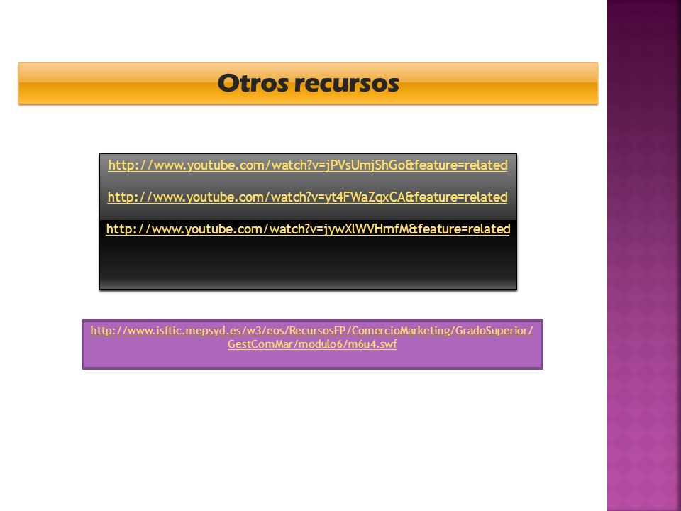 Otros recursos   v=jPVsUmjShGo&feature=related.   v=yt4FWaZqxCA&feature=related.