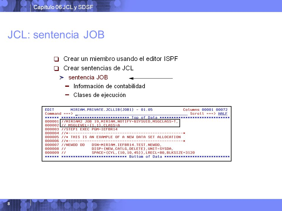 JCL: sentencia JOB Ejemplo: //MIRIAM2 JOB 19,NOTIFY=&SYSUID,REGION=6M