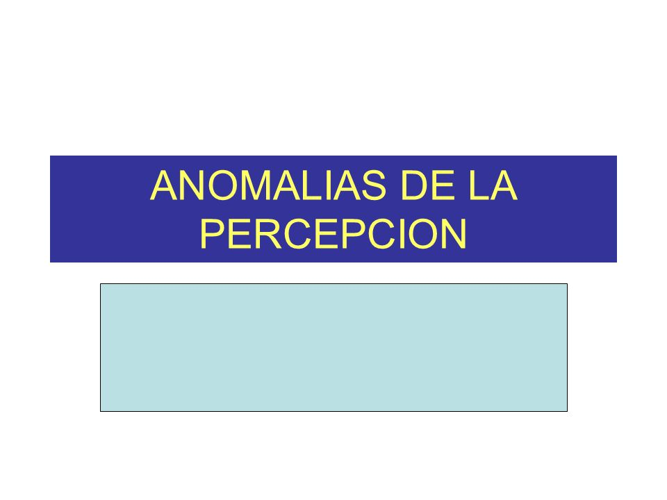 ANOMALIAS DE LA PERCEPCION