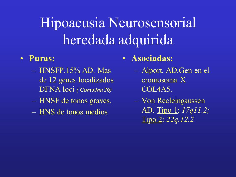 Hipoacusia Neurosensorial heredada adquirida