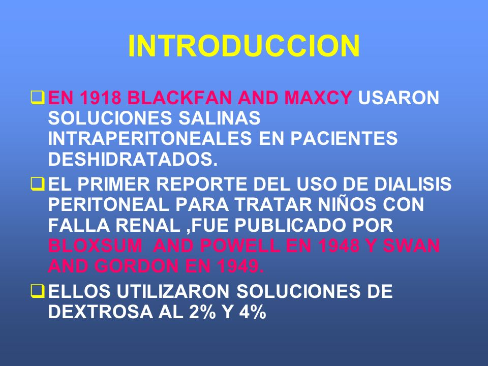 INTRODUCCION EN 1918 BLACKFAN AND MAXCY USARON SOLUCIONES SALINAS INTRAPERITONEALES EN PACIENTES DESHIDRATADOS.