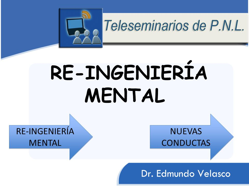 RE-INGENIERÍA MENTAL RE-INGENIERÍA MENTAL NUEVAS CONDUCTAS