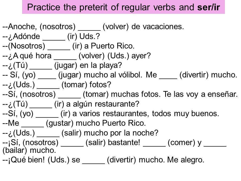 Practice the preterit of regular verbs and ser/ir