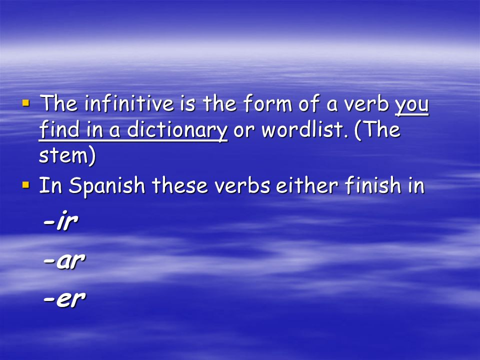 The infinitive is the form of a verb you find in a dictionary or wordlist. (The stem)