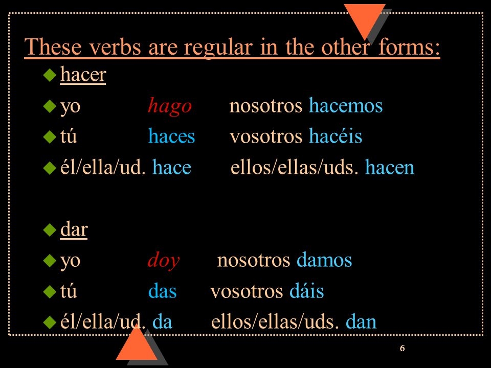 These verbs are regular in the other forms: